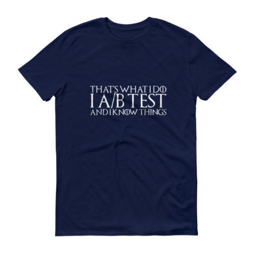 That's What I Do. I A/B Test and I Know Things Men's T-Shirt